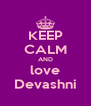 KEEP CALM AND love Devashni - Personalised Poster A4 size