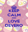 KEEP CALM AND LOVE DEVERO - Personalised Poster A4 size