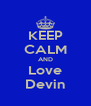 KEEP CALM AND Love Devin - Personalised Poster A4 size