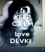 KEEP CALM AND love DEVKI . - Personalised Poster A4 size