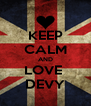 KEEP CALM AND LOVE  DEVY - Personalised Poster A4 size