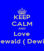 KEEP CALM AND Love Dewald ( Dewi ) - Personalised Poster A4 size