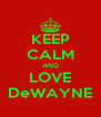 KEEP CALM AND LOVE DeWAYNE - Personalised Poster A4 size
