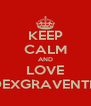 KEEP CALM AND LOVE DEXGRAVENTH - Personalised Poster A4 size