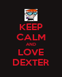 KEEP CALM AND LOVE DEXTER - Personalised Poster A4 size