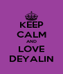 KEEP CALM AND LOVE DEYALIN - Personalised Poster A4 size