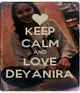 KEEP CALM AND LOVE DEYANIRA - Personalised Poster A4 size