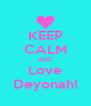 KEEP CALM AND Love Deyonah! - Personalised Poster A4 size