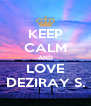 KEEP CALM AND LOVE DEZIRAY S. - Personalised Poster A4 size