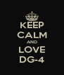 KEEP CALM AND LOVE DG-4 - Personalised Poster A4 size
