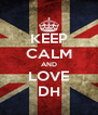 KEEP CALM AND LOVE DH - Personalised Poster A4 size
