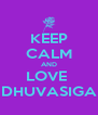 KEEP CALM AND LOVE  DHUVASIGA - Personalised Poster A4 size
