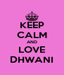 KEEP CALM AND LOVE DHWANI - Personalised Poster A4 size
