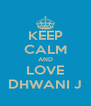 KEEP CALM AND LOVE DHWANI J - Personalised Poster A4 size