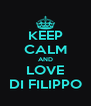 KEEP CALM AND LOVE DI FILIPPO - Personalised Poster A4 size