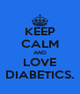 KEEP CALM AND LOVE DIABETICS. - Personalised Poster A4 size