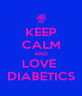 KEEP CALM AND LOVE  DIABETICS - Personalised Poster A4 size