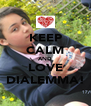 KEEP CALM AND LOVE DIALEMMA! - Personalised Poster A4 size