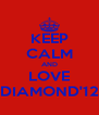 KEEP CALM AND LOVE DIAMOND'12 - Personalised Poster A4 size