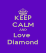 KEEP CALM AND Love  Diamond - Personalised Poster A4 size