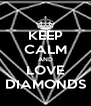 KEEP CALM AND LOVE DIAMONDS - Personalised Poster A4 size