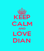 KEEP CALM AND LOVE DIAN - Personalised Poster A4 size