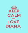 KEEP CALM AND LOVE  DIANA  - Personalised Poster A4 size