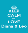 KEEP CALM AND LOVE Diana & Leo - Personalised Poster A4 size