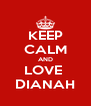 KEEP CALM AND LOVE  DIANAH - Personalised Poster A4 size