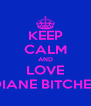 KEEP CALM AND LOVE DIANE BITCHES - Personalised Poster A4 size