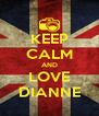 KEEP CALM AND LOVE DIANNE - Personalised Poster A4 size