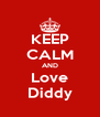 KEEP CALM AND Love Diddy - Personalised Poster A4 size
