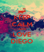 KEEP CALM AND LOVE DIEGO - Personalised Poster A4 size