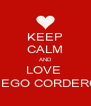 KEEP CALM AND LOVE  DIEGO CORDERO  - Personalised Poster A4 size