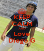 KEEP CALM AND Love Diego G - Personalised Poster A4 size