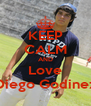 KEEP CALM AND Love Diego Godinez - Personalised Poster A4 size