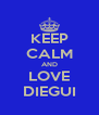 KEEP CALM AND LOVE DIEGUI - Personalised Poster A4 size