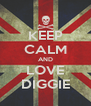 KEEP CALM AND LOVE DIGGIE - Personalised Poster A4 size