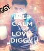 KEEP CALM AND LOVE  DIGGY - Personalised Poster A4 size