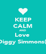 KEEP CALM AND Love  Diggy Simmons(: - Personalised Poster A4 size
