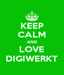 KEEP CALM AND LOVE DIGIWERKT - Personalised Poster A4 size