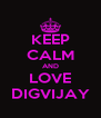 KEEP CALM AND LOVE DIGVIJAY - Personalised Poster A4 size