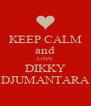 KEEP CALM and LOVE DIKKY DJUMANTARA - Personalised Poster A4 size