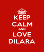KEEP CALM AND LOVE DILARA - Personalised Poster A4 size