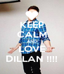 KEEP CALM AND LOVE DILLAN !!!! - Personalised Poster A4 size