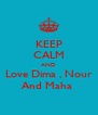 KEEP CALM AND Love Dima , Nour And Maha  - Personalised Poster A4 size
