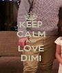 KEEP CALM AND LOVE DIMI - Personalised Poster A4 size