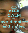 KEEP CALM AND love dimplezz and smilez - Personalised Poster A4 size