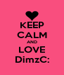 KEEP CALM AND LOVE DimzC: - Personalised Poster A4 size