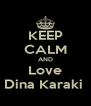 KEEP CALM AND Love Dina Karaki  - Personalised Poster A4 size